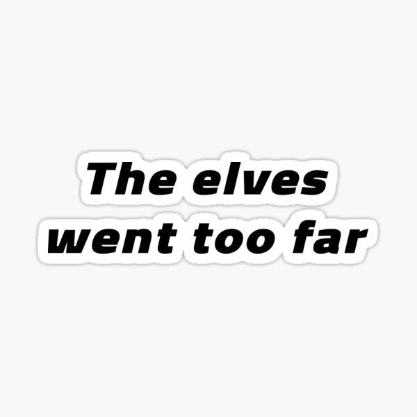 The Elves Went Too Far (Black) Sticker