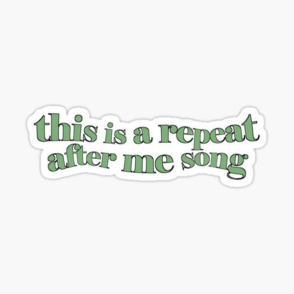 REPEAT AFTER ME SONG (green) Sticker