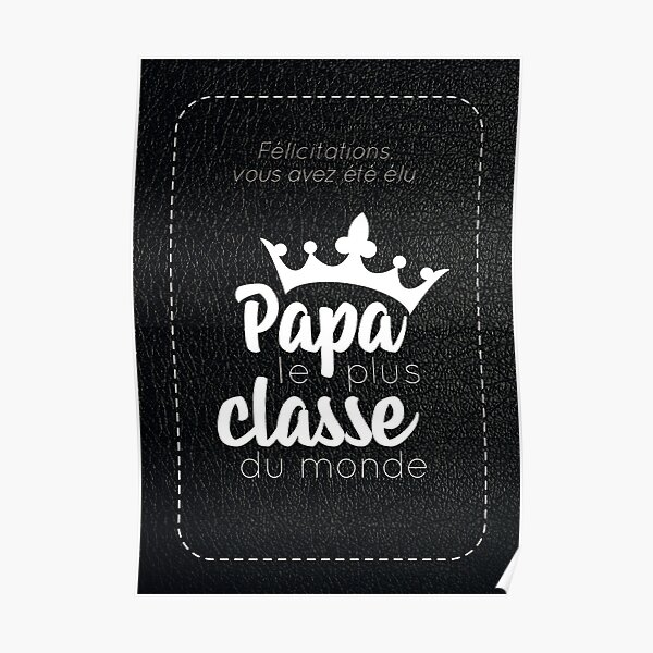"""you were voted the most classy dad in the world """" Poster"""