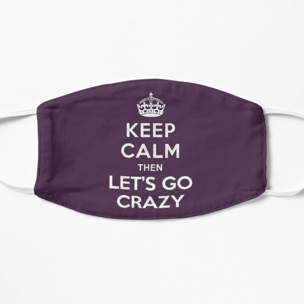 Keep Calm then Let's Go Crazy Flat Mask