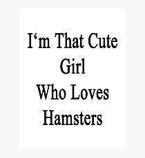 I'm That Cute Girl Who Loves Hamsters Photographic Print