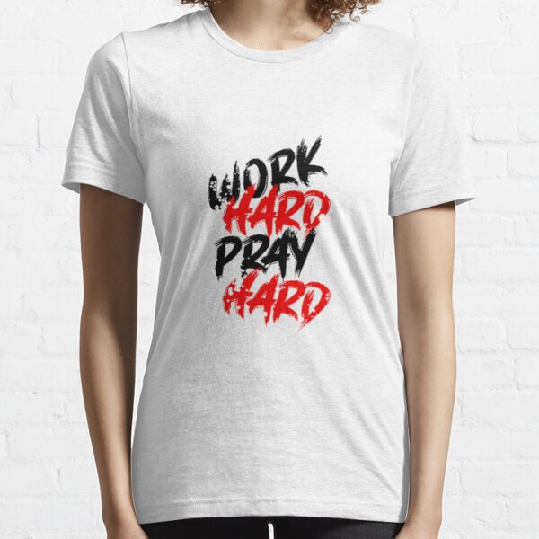 Work Hard Pray Hard Essential T-Shirt