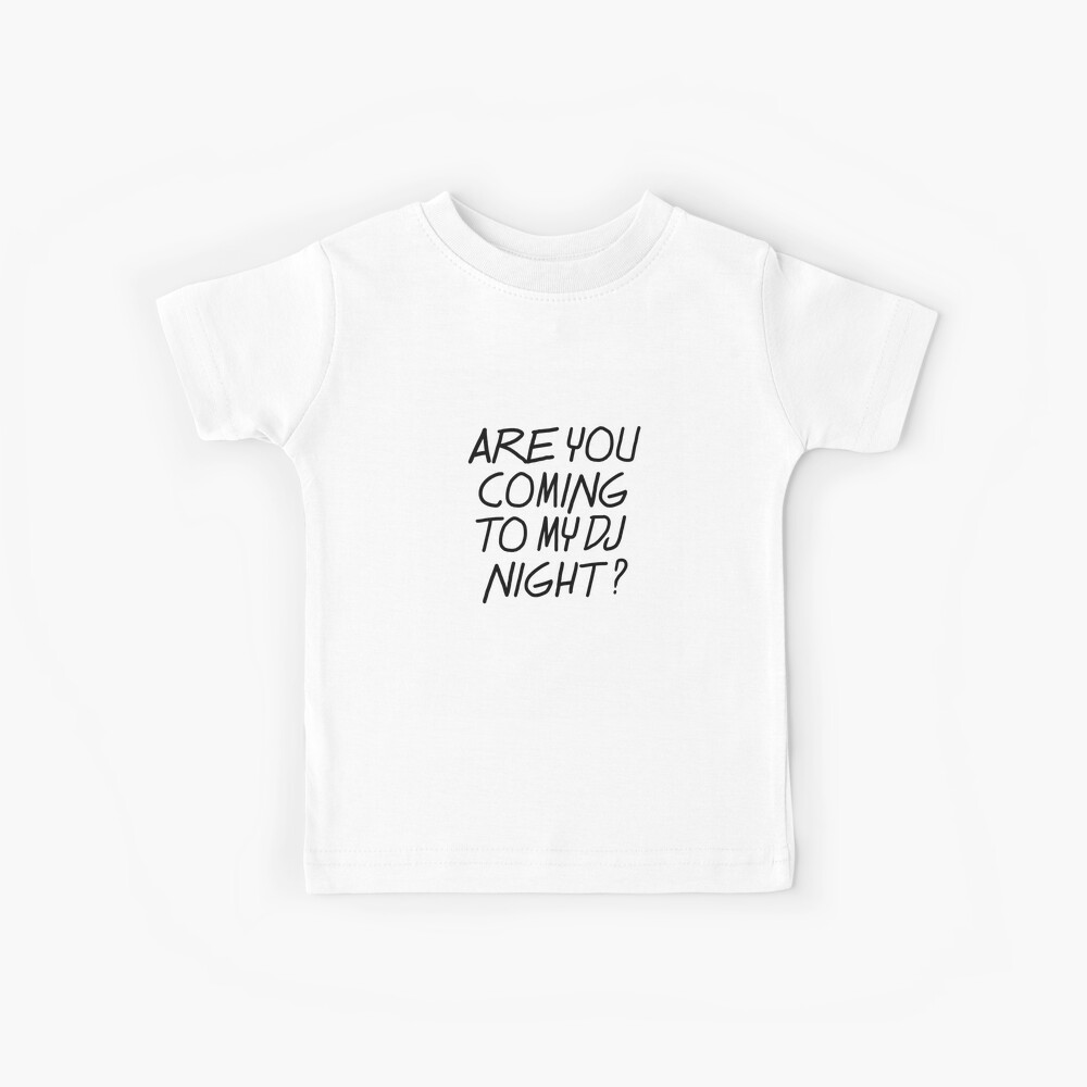 Are you coming to my DJ night? Kinder T-Shirt