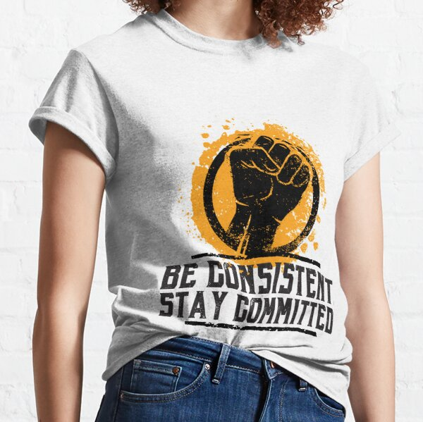 Be Consistent / Stay Committed Motivational T-shirt Classic T-Shirt