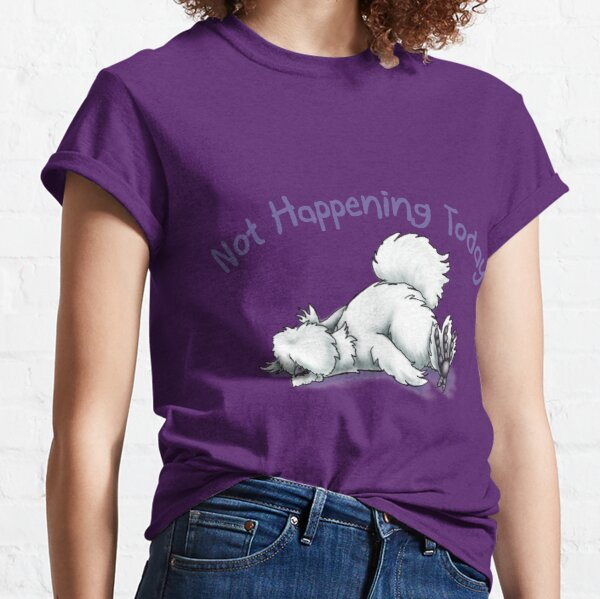 Silkie Not Happening Today Classic T-Shirt