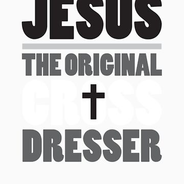 Jesus: The Original Cross Dresser by BearPounder
