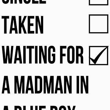 Single, Taken, Waiting For A Madman With A Blue Box by rexannakay