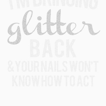 Bringing Glitter Back - for dark shirt by haayleyy