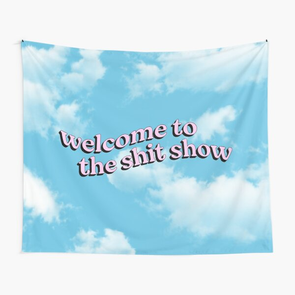 Welcome to the Shit Show Tapestry