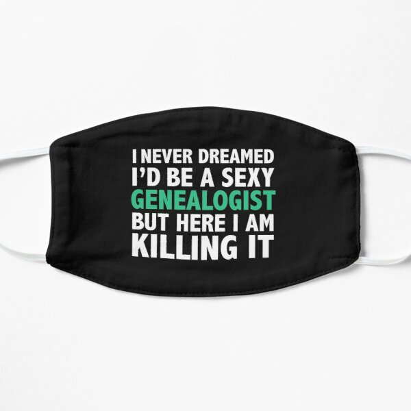 Never dreamt I'd be Sexy Genealogist but Killing it Genealogy Graduation Flat Mask