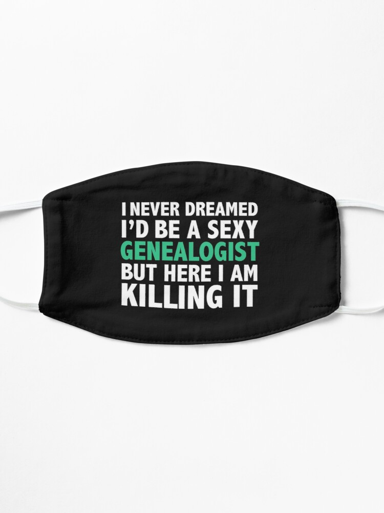 Alternate view of Never dreamt I'd be Sexy Genealogist but Killing it Genealogy Graduation Mask