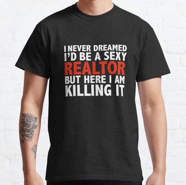 Never dreamt I'd be Sexy Realtor but Killing it Real Estate Graduation Classic T-Shirt