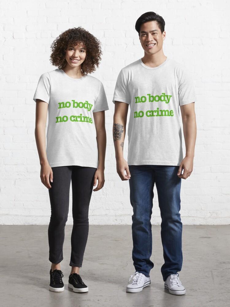 No body no crime tshirt