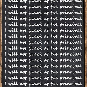 I will not quack at the principal by MightyDucksD123