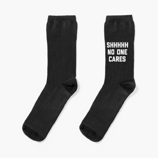 No One Cares Funny Quote Socks