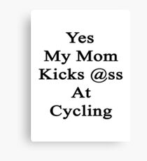 Yes My Mom Kicks Ass At Cycling Canvas Print