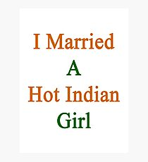 I Married A Hot Indian Girl Photographic Print