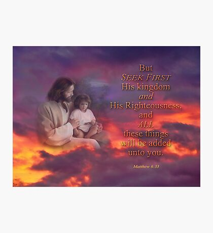 Seek First-Matthew 6:33 Photographic Print