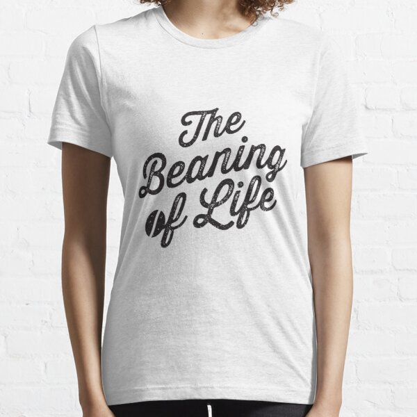 The Beaning of Life Essential T-Shirt