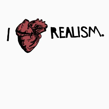 I Love Realism by AmpersandCo