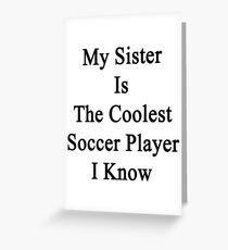 My Sister Is The Coolest Soccer Player I Know Greeting Card