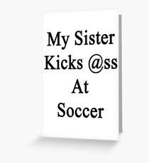 My Sister Kicks Ass At Soccer Greeting Card