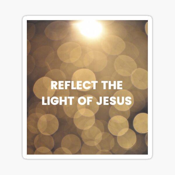 Reflect the light of Jesus Sticker
