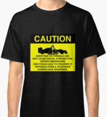 Caution! Formula One Addict! Classic T-Shirt