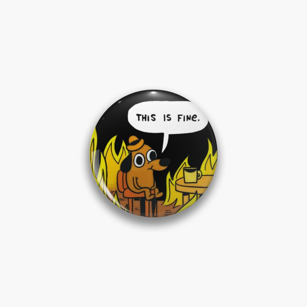This is fine - Dog Fire Meme Pin