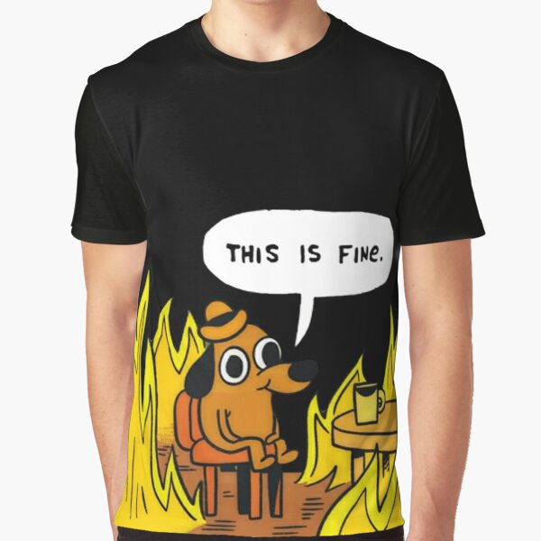 This is fine - Dog Fire Meme Graphic T-Shirt