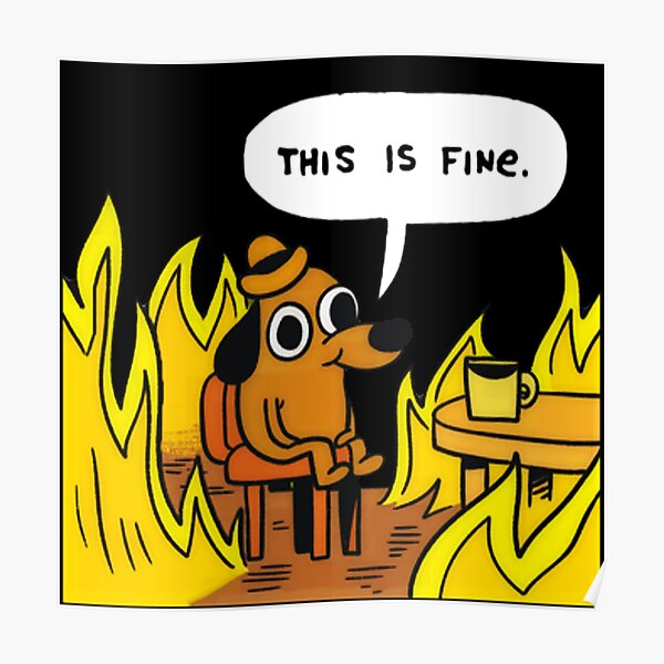 This is fine - Dog Fire Meme Poster
