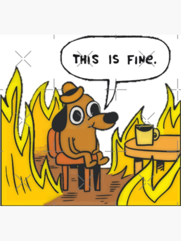 This is fine - Dog Fire Meme by Luna7