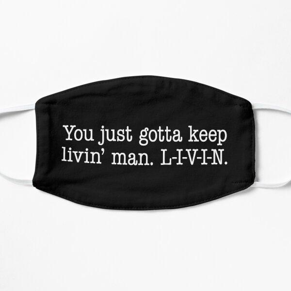 You just gotta keep livin man. L-I-V-I-N. Mask