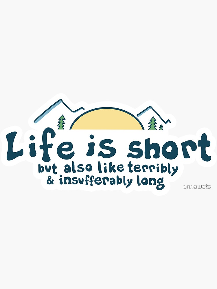 Life is Short by annawats