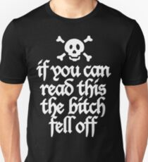 If you can read this the bitch fell off Unisex T-Shirt