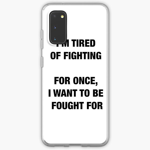 I'm tired of fighting for once I want to be fought for Samsung Galaxy Soft Case