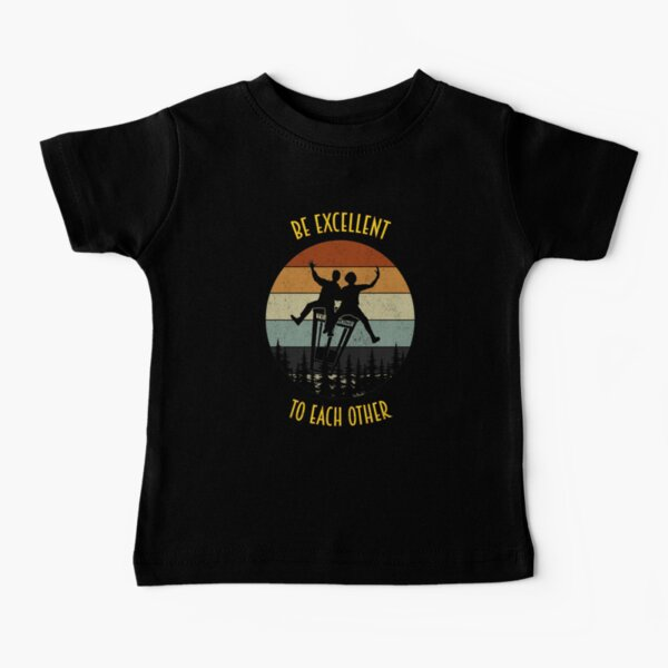 Be Excellent To Each Other Baby T-Shirt