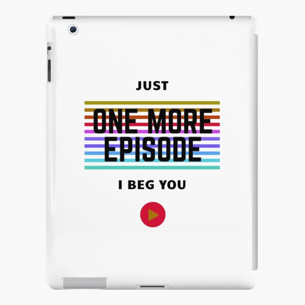 Just One More Episode  iPad Snap Case