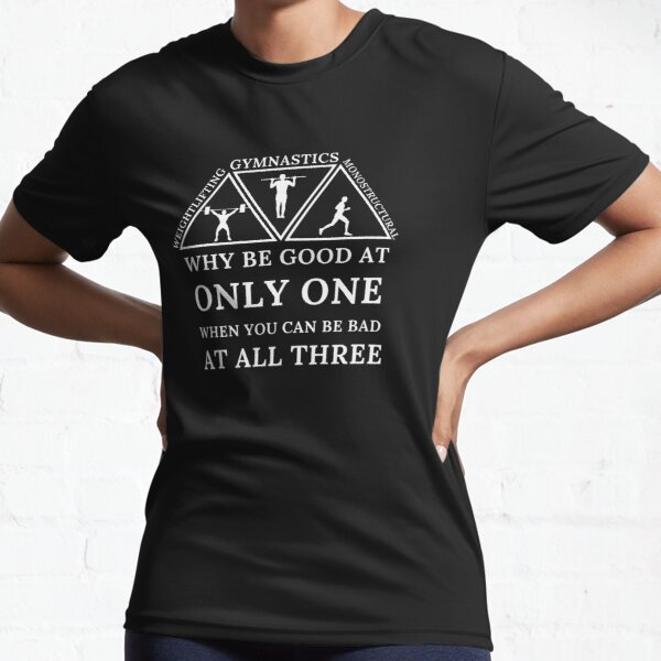 Why Be Good At One When You Can Be Bad At All Three Active T-Shirt