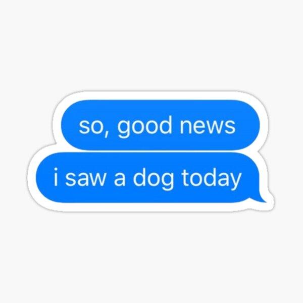 I saw a dog today Glossy Sticker