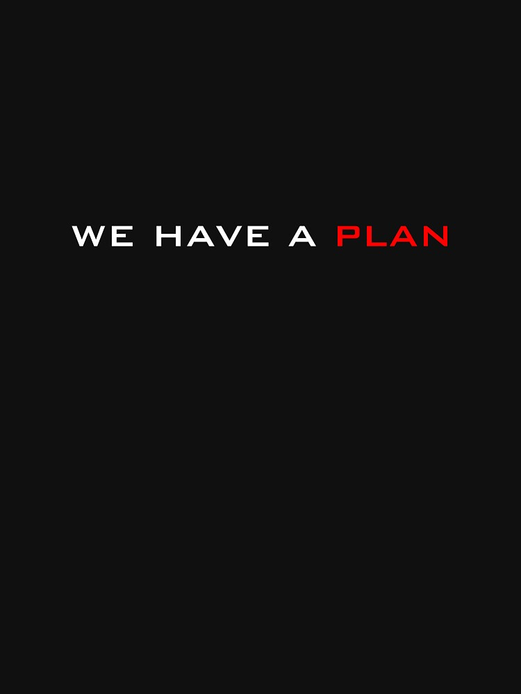 We have a plan | Unisex T-Shirt
