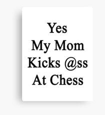 Yes My Mom Kicks Ass At Chess Canvas Print