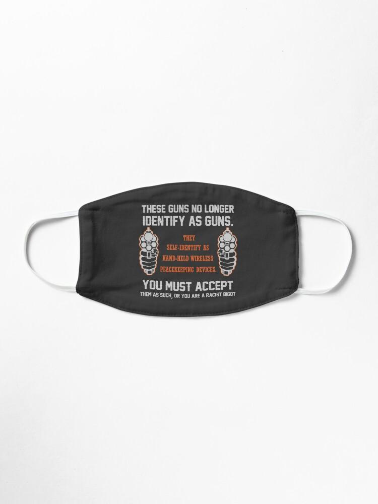 Alternate view of These Guns No Longer Identify As Guns | 2nd amendment | gun enthusiast | gift for gun Gun Owners t shirts Mask