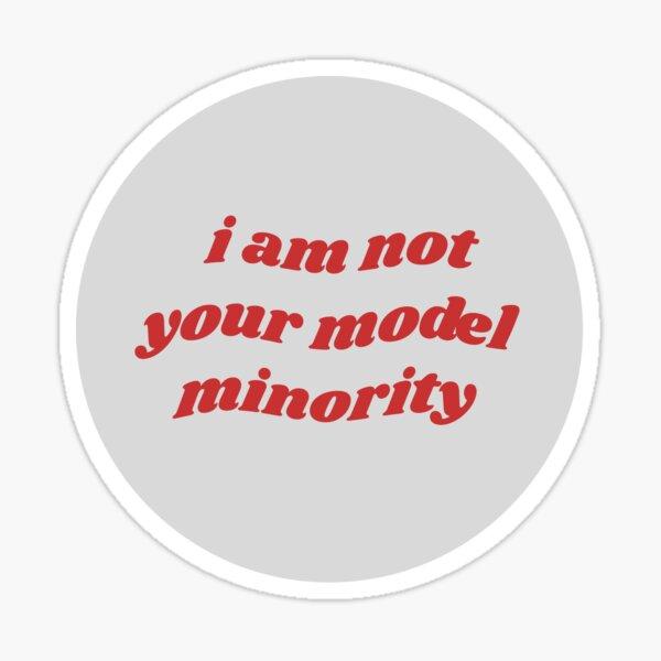 I Am Not Your Model Minority  Sticker