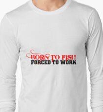 FISHING - BORN TO FISH Long Sleeve T-Shirt