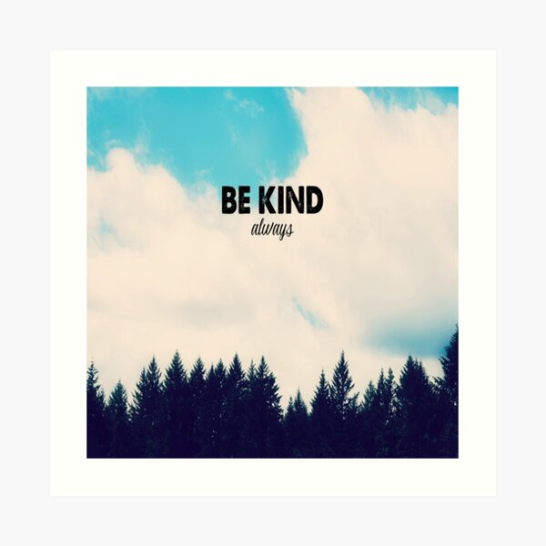 Be Kind ~ Always Art Print