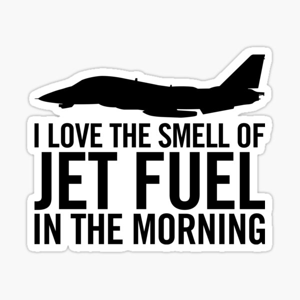I love the smell of jet fuel in the morning F-14 Tomcat Sticker