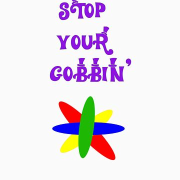 Stop Your Gobbin' by lilu1012