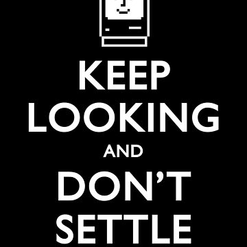 Keep Looking And Don't Settle by stuartwitts