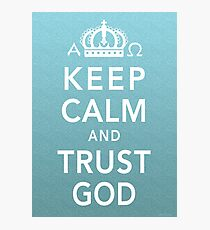 Keep Calm and Trust God Photographic Print